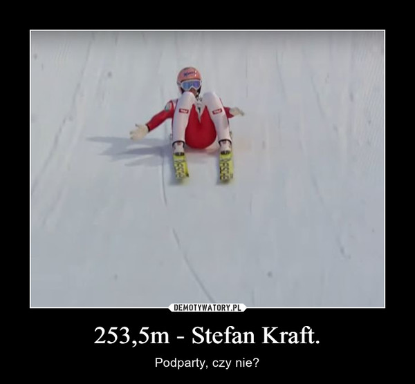 253,5m - Stefan Kraft. – Podparty, czy nie?