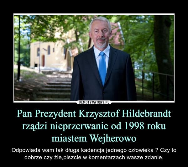 Pan Prezydent Krzysztof Hildebrandt rządzi nieprzerwanie od 1998 roku miastem Wejherowo – Odpowiada wam tak długa kadencja jednego człowieka ? Czy to dobrze czy źle,piszcie w komentarzach wasze zdanie.
