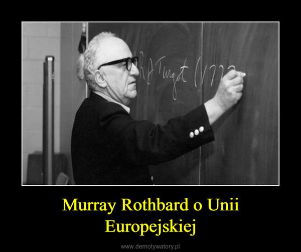 Murray Rothbard o Unii Europejskiej –