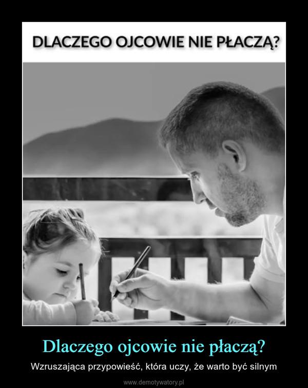 Dlaczego ojcowie nie płaczą? – Wzruszająca przypowieść, która uczy, że warto być silnym Dlaczego ojcowie nie płaczą?