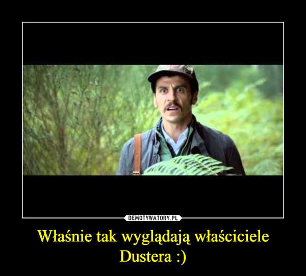 Właśnie tak wyglądają właściciele Dustera :) –