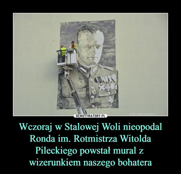 Wczoraj w Stalowej Woli nieopodal Ronda im. Rotmistrza Witolda Pileckiego powstał mural z wizerunkiem naszego bohatera –
