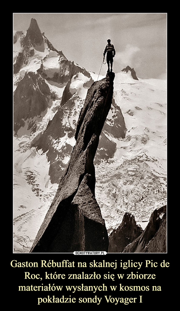 Gaston Rébuffat na skalnej iglicy Pic de Roc, które znalazło się w zbiorze materiałów wysłanych w kosmos na pokładzie sondy Voyager I –