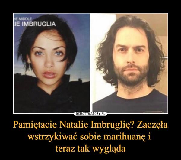 Pamiętacie Natalie Imbruglię? Zaczęła wstrzykiwać sobie marihuanę i teraz tak wygląda –