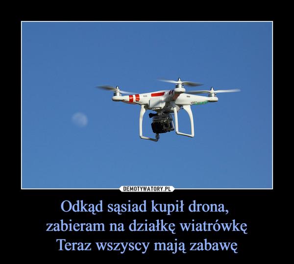Odkąd sąsiad kupił drona, zabieram na działkę wiatrówkęTeraz wszyscy mają zabawę –