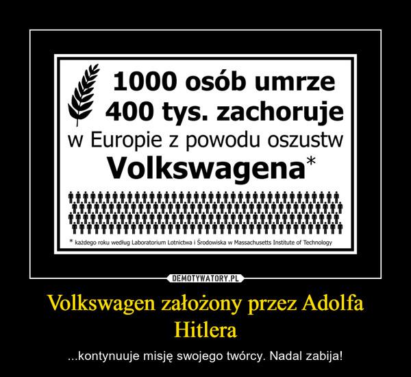 Volkswagen założony przez Adolfa Hitlera – ...kontynuuje misję swojego twórcy. Nadal zabija!