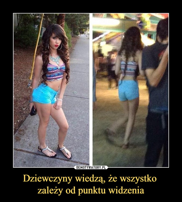 Dziewczyny wiedzą, że wszystko zależy od punktu widzenia –