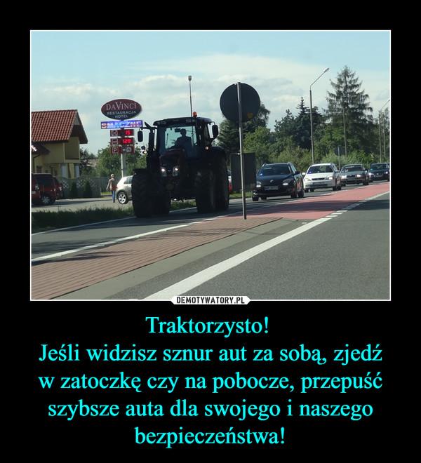 Traktorzysto! Jeśli widzisz sznur aut za sobą, zjedźw zatoczkę czy na pobocze, przepuść szybsze auta dla swojego i naszego bezpieczeństwa! –