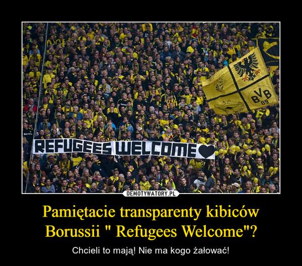 """Pamiętacie transparenty kibiców Borussii """" Refugees Welcome""""? – Chcieli to mają! Nie ma kogo żałować!"""
