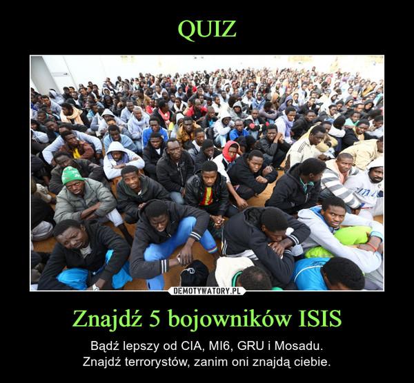 Znajdź 5 bojowników ISIS – Bądź lepszy od CIA, MI6, GRU i Mosadu.Znajdź terrorystów, zanim oni znajdą ciebie.