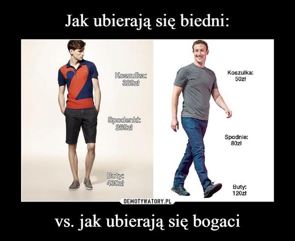 vs. jak ubierają się bogaci –