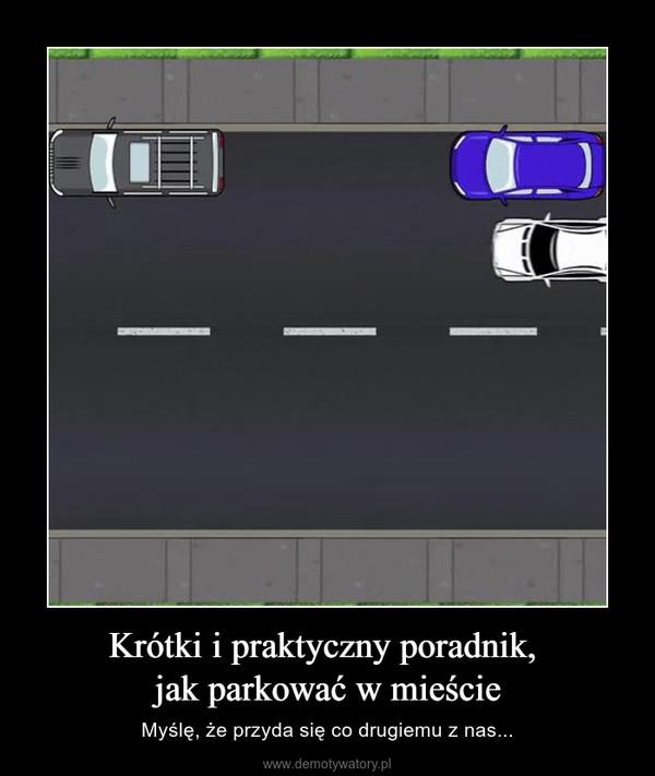 Krótki i praktyczny poradnik, jak parkować w mieście – Myślę, że przyda się co drugiemu z nas...