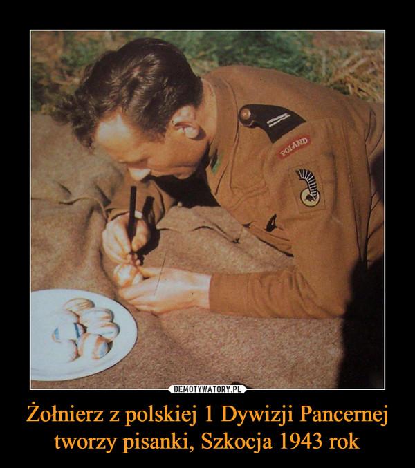 Żołnierz z polskiej 1 Dywizji Pancernej tworzy pisanki, Szkocja 1943 rok –