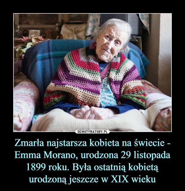 Zmarła najstarsza kobieta na świecie - Emma Morano, urodzona 29 listopada 1899 roku. Była ostatnią kobietą urodzoną jeszcze w XIX wieku –