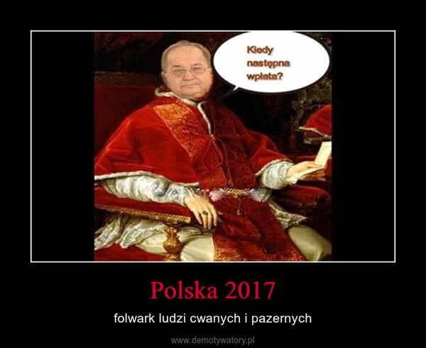 Polska 2017 – folwark ludzi cwanych i pazernych