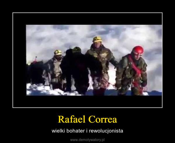 Rafael Correa – wielki bohater i rewolucjonista