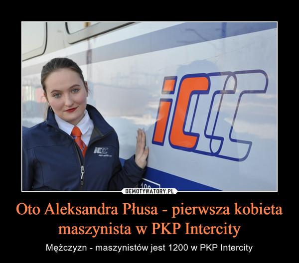 Oto Aleksandra Płusa - pierwsza kobieta maszynista w PKP Intercity – Mężczyzn - maszynistów jest 1200 w PKP Intercity