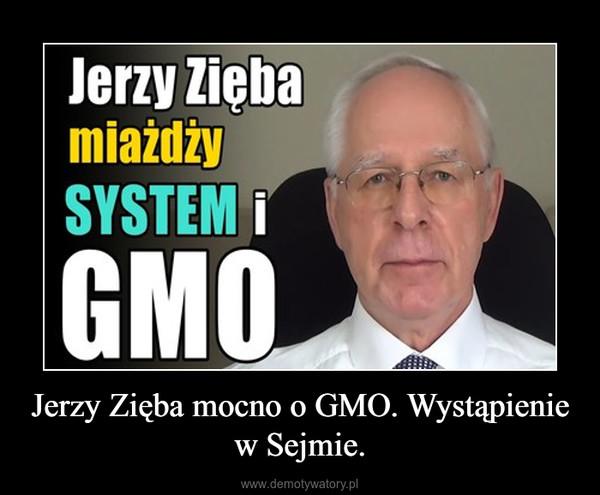 Jerzy Zięba mocno o GMO. Wystąpienie w Sejmie. –