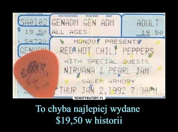 To chyba najlepiej wydane $19,50 w historii –
