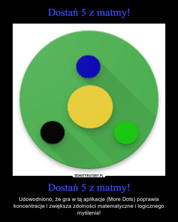 Dostań 5 z matmy! – Udowodniono, że gra w tą aplikacje (More Dots) poprawia koncentracje i zwiększa zdolności matematyczne i logicznego myślenia!