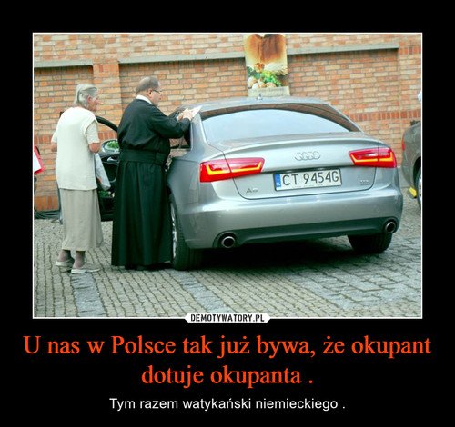U nas w Polsce tak już bywa, że okupant dotuje okupanta .