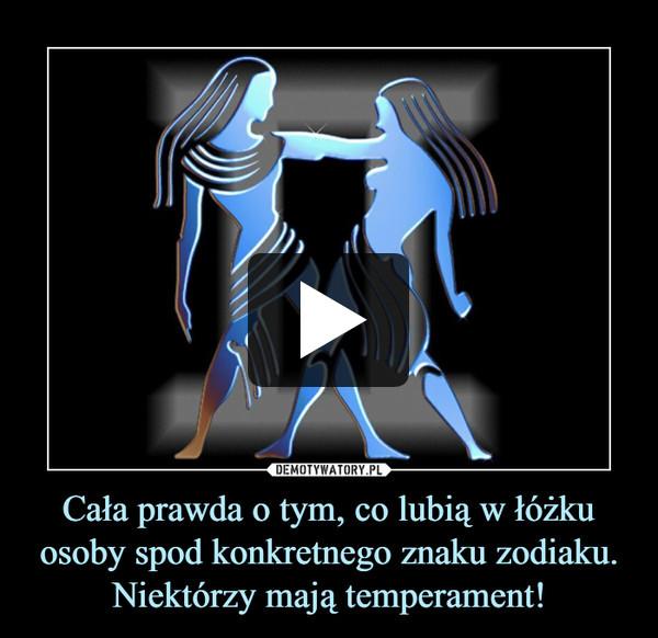 Cała prawda o tym, co lubią w łóżku osoby spod konkretnego znaku zodiaku.Niektórzy mają temperament! –