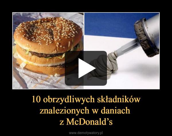 10 obrzydliwych składników znalezionych w daniach z McDonald's –