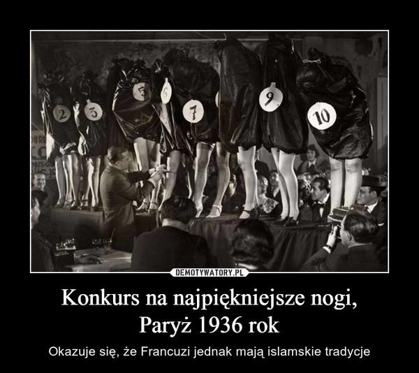 Konkurs na najpiękniejsze nogi,Paryż 1936 rok – Okazuje się, że Francuzi jednak mają islamskie tradycje