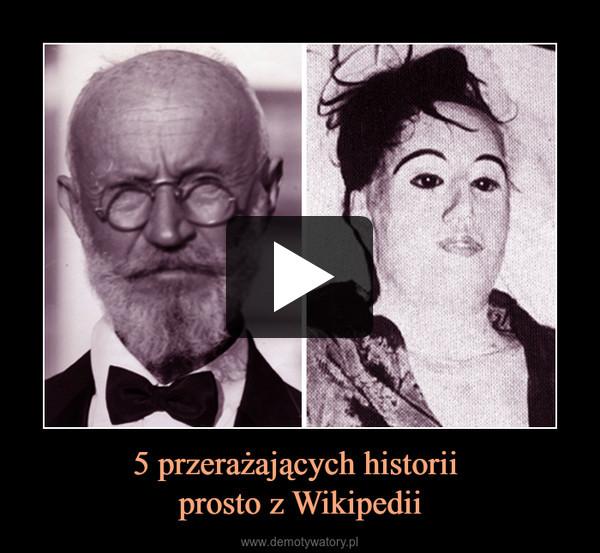 5 przerażających historii prosto z Wikipedii –