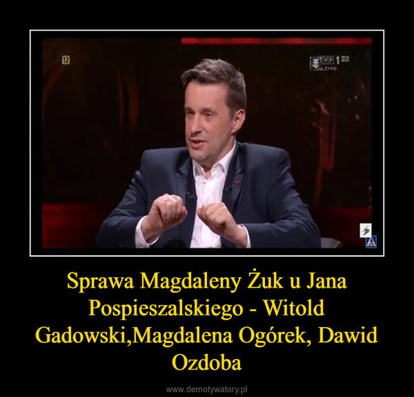 Sprawa Magdaleny Żuk u Jana Pospieszalskiego - Witold Gadowski,Magdalena Ogórek, Dawid Ozdoba –
