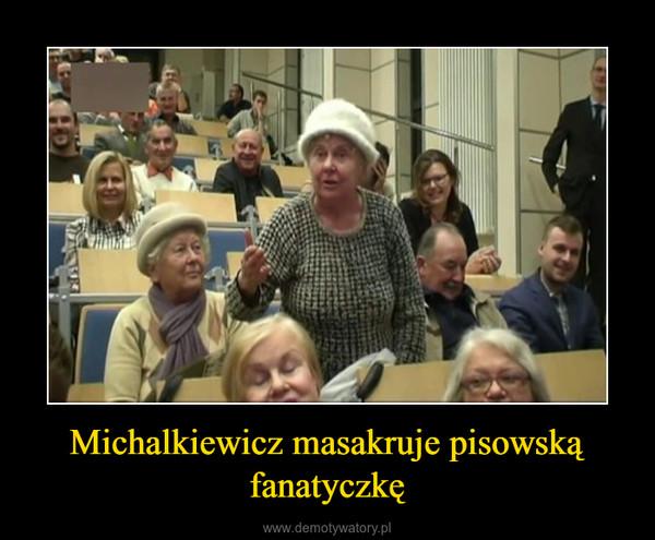 Michalkiewicz masakruje pisowską fanatyczkę –