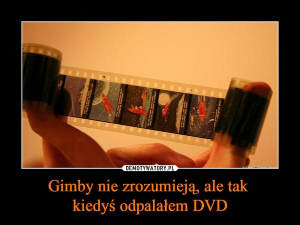 Gimby nie zrozumieją, ale tak kiedyś odpalałem DVD –