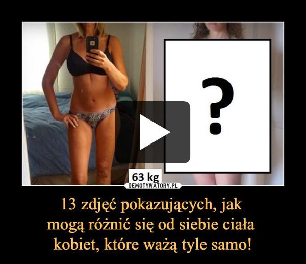 13 zdjęć pokazujących, jak mogą różnić się od siebie ciała kobiet, które ważą tyle samo! –