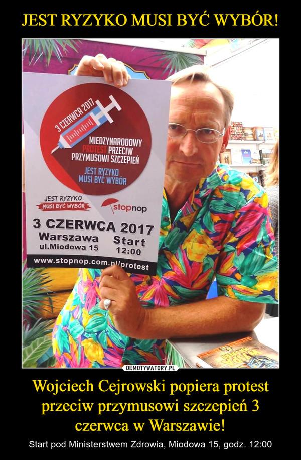 Wojciech Cejrowski popiera protest przeciw przymusowi szczepień 3 czerwca w Warszawie! – Start pod Ministerstwem Zdrowia, Miodowa 15, godz. 12:00