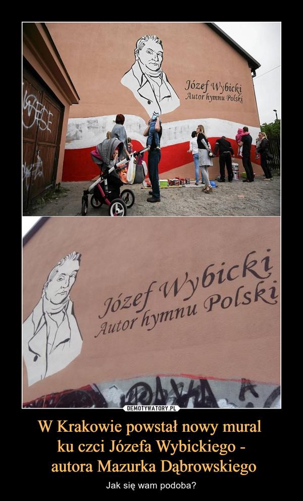 W Krakowie powstał nowy mural ku czci Józefa Wybickiego - autora Mazurka Dąbrowskiego – Jak się wam podoba?