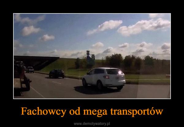 Fachowcy od mega transportów –