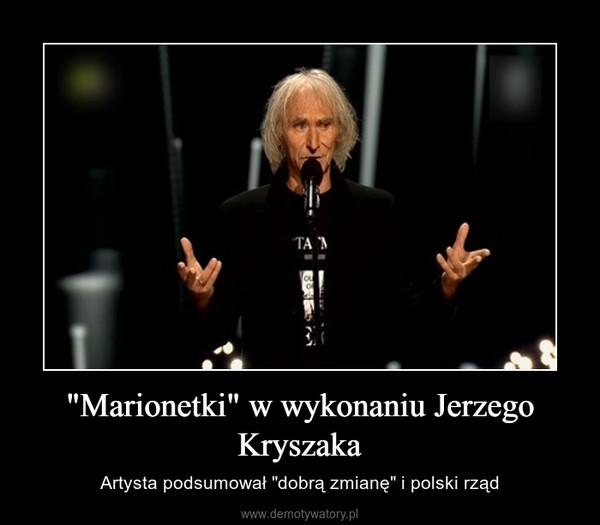 """""""Marionetki"""" w wykonaniu Jerzego Kryszaka – Artysta podsumował """"dobrą zmianę"""" i polski rząd"""