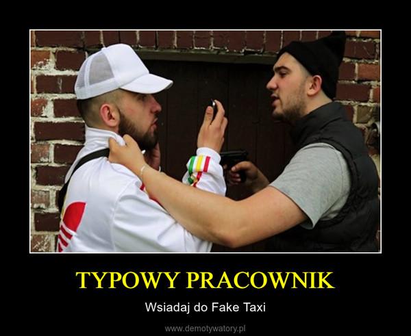 TYPOWY PRACOWNIK – Wsiadaj do Fake Taxi