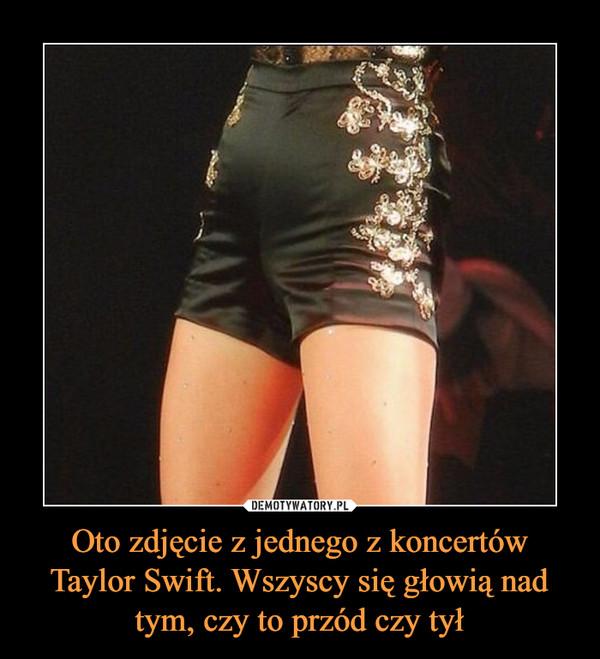 Oto zdjęcie z jednego z koncertów Taylor Swift. Wszyscy się głowią nad tym, czy to przód czy tył –