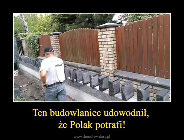 Ten budowlaniec udowodnił, że Polak potrafi! –