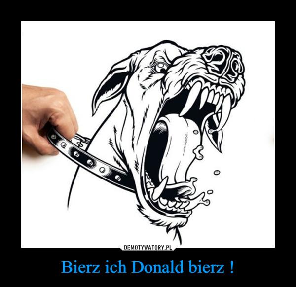 Bierz ich Donald bierz ! –