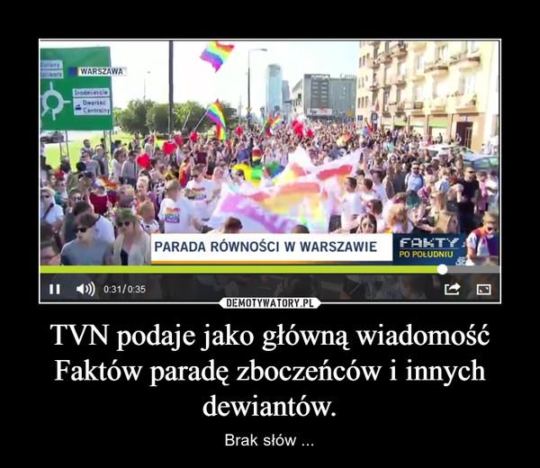 TVN podaje jako główną wiadomość Faktów paradę zboczeńców i innych dewiantów. – Brak słów ...