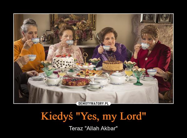 "Kiedyś ""Yes, my Lord"" – Teraz ""Allah Akbar"""
