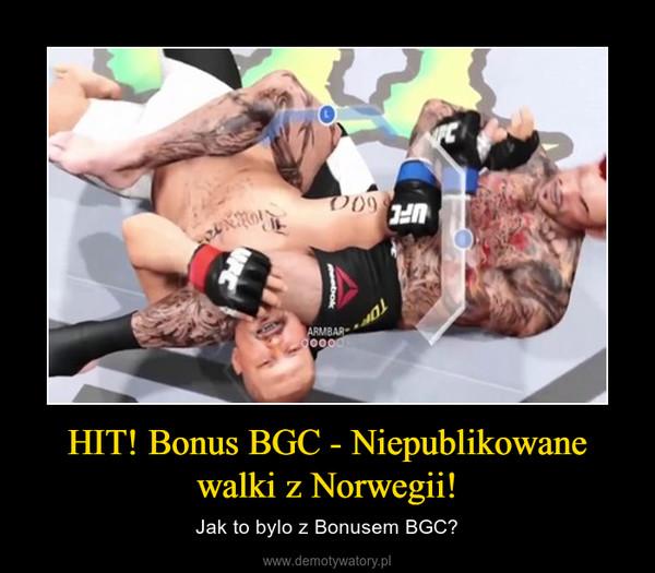 HIT! Bonus BGC - Niepublikowane walki z Norwegii! – Jak to bylo z Bonusem BGC?