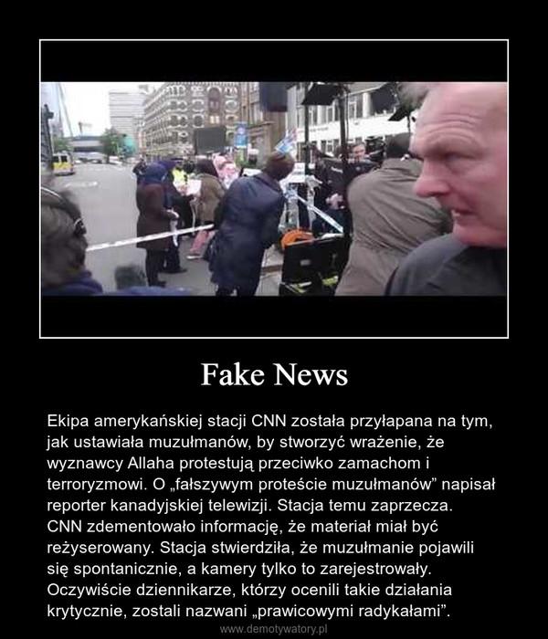 """Fake News – Ekipa amerykańskiej stacji CNN została przyłapana na tym, jak ustawiała muzułmanów, by stworzyć wrażenie, że  wyznawcy Allaha protestują przeciwko zamachom i terroryzmowi. O """"fałszywym proteście muzułmanów"""" napisał reporter kanadyjskiej telewizji. Stacja temu zaprzecza.CNN zdementowało informację, że materiał miał być reżyserowany. Stacja stwierdziła, że muzułmanie pojawili się spontanicznie, a kamery tylko to zarejestrowały. Oczywiście dziennikarze, którzy ocenili takie działania krytycznie, zostali nazwani """"prawicowymi radykałami""""."""