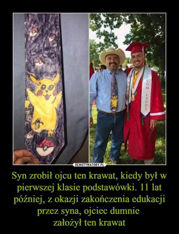 Syn zrobił ojcu ten krawat, kiedy był w pierwszej klasie podstawówki. 11 lat później, z okazji zakończenia edukacji przez syna, ojciec dumnie założył ten krawat –