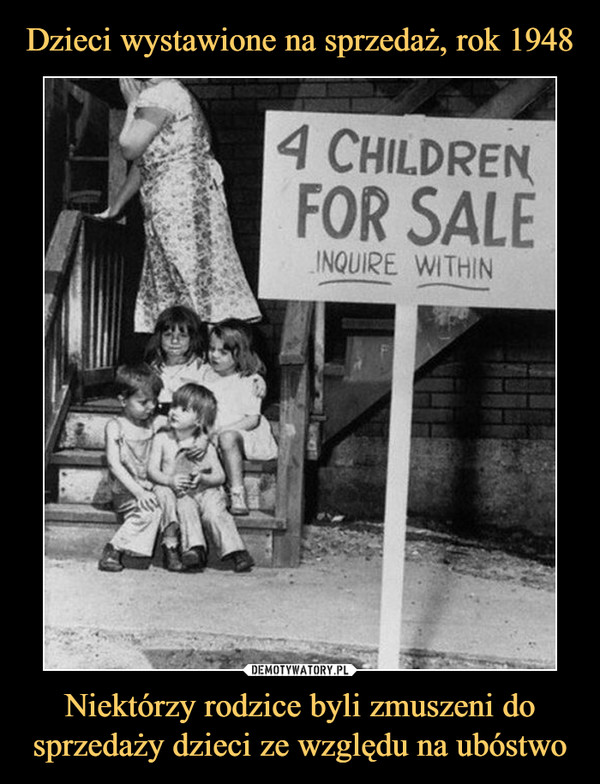Niektórzy rodzice byli zmuszeni do sprzedaży dzieci ze względu na ubóstwo –  4 children for saleinquire within