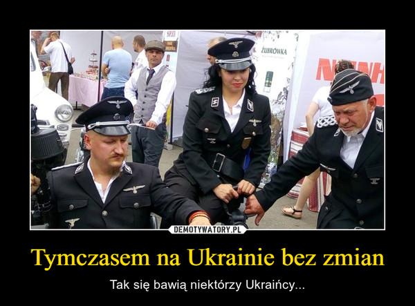 Tymczasem na Ukrainie bez zmian – Tak się bawią niektórzy Ukraińcy...