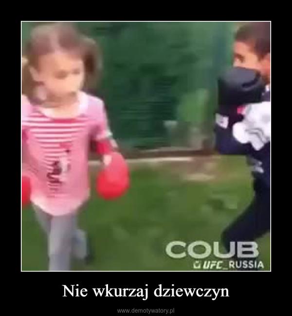 Nie wkurzaj dziewczyn –