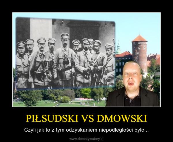 PIŁSUDSKI VS DMOWSKI – Czyli jak to z tym odzyskaniem niepodległości było...